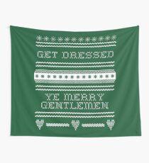 Get Dressed Ye Merry Gentlemen Wall Tapestry
