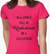 In A World Full of Kardashians Be a Gallagher Women's Fitted T-Shirt