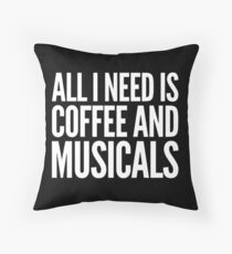all i need is coffee and musicals Throw Pillow