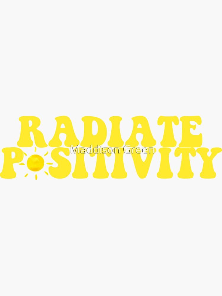 Radiate Positivity - Style 4  by maddisonegreen