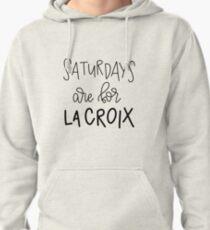 Saturdays Are For La Croix Pullover Hoodie