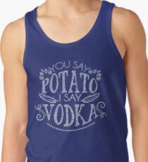 You Say Potato I Say Vodka Tank Top