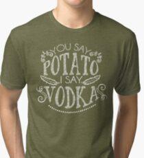 You Say Potato I Say Vodka Tri-blend T-Shirt