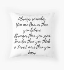 Always remember you are braver than you believe, stronger than you seem, smarter than you think & love more than you knew Throw Pillow