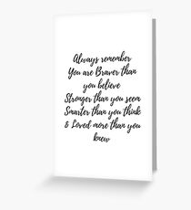 Always remember you are braver than you believe, stronger than you seem, smarter than you think & love more than you knew Greeting Card