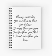 Always remember you are braver than you believe, stronger than you seem, smarter than you think & love more than you knew Spiral Notebook
