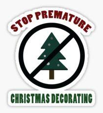 Stop Premature Christmas Decorating T-Shirt | Funny Thanksgiving T-Shirt Sticker