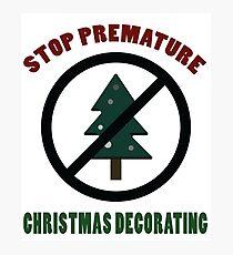 Stop Premature Christmas Decorating T-Shirt | Funny Thanksgiving T-Shirt Photographic Print