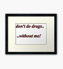 Dont do drugs Framed Print