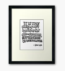 It is the quality of one's convictions that determines succes, not the number of one's followers. -  Remus Lupin Framed Print