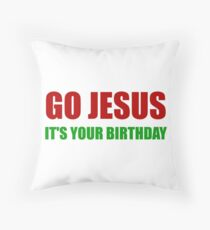 Go Jesus Christmas Birthday Throw Pillow