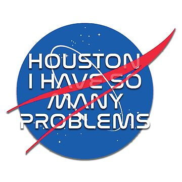 Houston, I Have So Many Problems by MizSarie