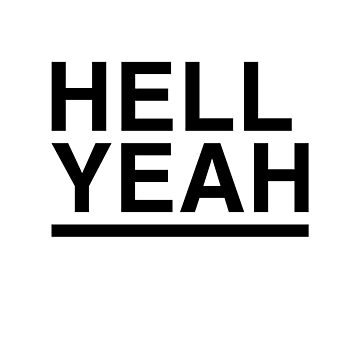 Hell Yeah Helvetica by tee-fury