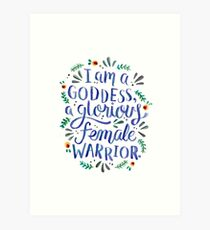 I am a goddess, a glorious female warrior. Art Print