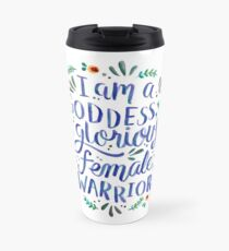 I am a goddess, a glorious female warrior. Travel Mug