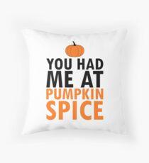 You had me at pumpkin spice Throw Pillow
