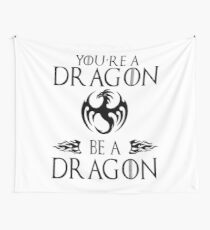 You're a Dragon. Be a Dragon. Wall Tapestry