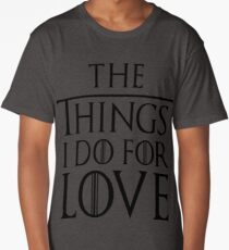 The Things I Do For Love Long T-Shirt