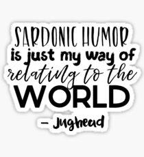 Jughead quotes - Sardonic humor Sticker