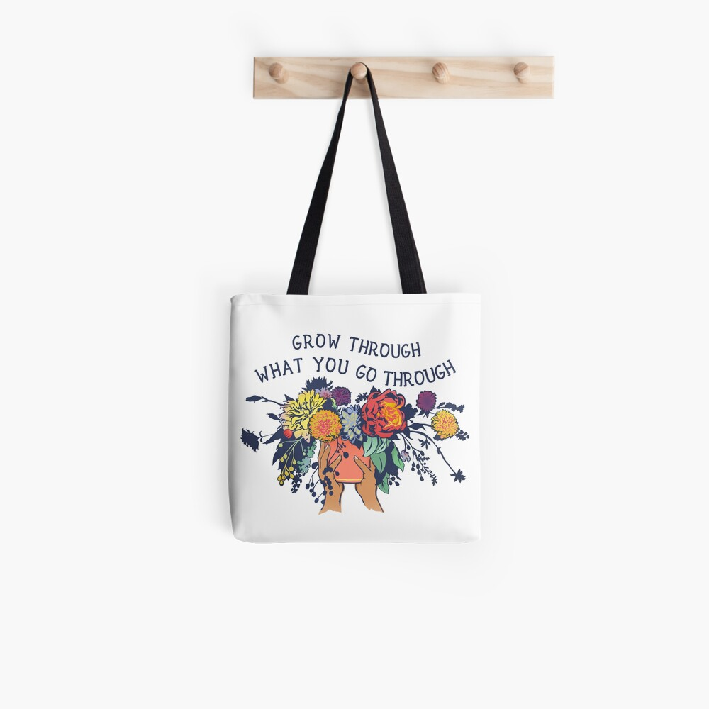 Grow Through What You Go Through Tote Bag