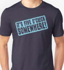 It's 5 O'Clock Somewhere Unisex T-Shirt