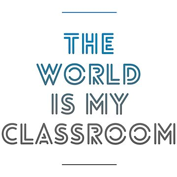Homeschool shirt - The World is My Classroom by ordinarydev