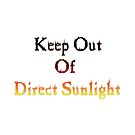 Keep Out Of Direct Sunlight by gmeraine