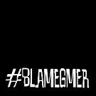 #blamegmer by gmeraine
