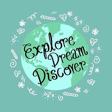 Explore, Dream, Discover by HoneybethStudio