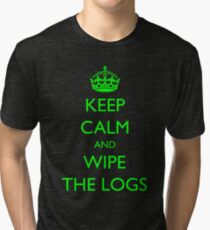 Keep Calm and... wipe the logs! Tri-blend T-Shirt