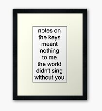 the world didn't sing without you (black text) Framed Print