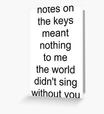 the world didn't sing without you (black text) Greeting Card