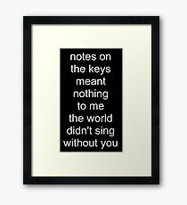 the world didn't sing without you (white text) Framed Print