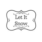 Let It Snow by RosevineCottage