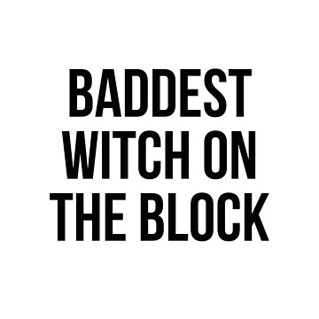Baddest witch on the block by allthetees