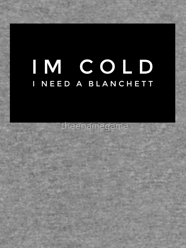 Im cold I need a Blanchett by theenamegame