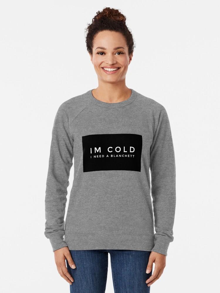 Alternate view of Im cold I need a Blanchett Lightweight Sweatshirt