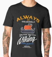 Always Be Yourself Be A Viking Norse Warriors Men's Premium T-Shirt