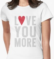 Love You More Women's Fitted T-Shirt