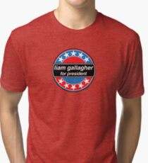 Liam Gallagher For President Tri-blend T-Shirt