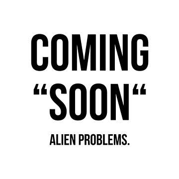 """COMING """"SOON"""" - ALIEN PROBLEMS. (Black) by eileendiaries"""