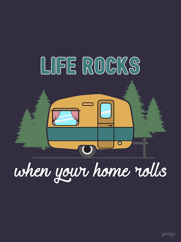 Camping: Life Rocks When Your Home Rolls Gift von yeoys