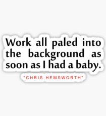 "Work all paled...""Chris Hemsworth"" Inspirational Quote Sticker"