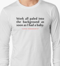 """Work all paled...""""Chris Hemsworth"""" Inspirational Quote Long Sleeve T-Shirt"""