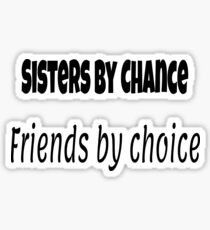 Sister By Chance Friend by choice fun gift for any sister Sticker