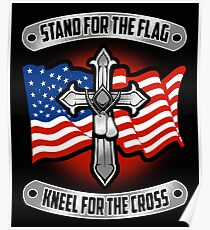Stand For The Flag Kneel For The Cross Poster