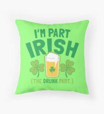 I'm part IRISH (the drunk part) Throw Pillow