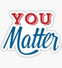 You Matter Sticker Sticker
