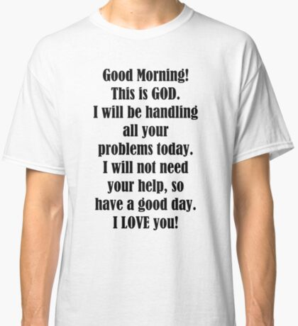 Good Morning from GOD Classic T-Shirt
