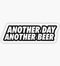 Another Day, Another Beer Sticker